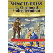 Winold Reiss and the Cincinnati Union Terminal by Garner, Gretchen, 9780821422038