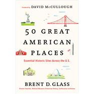50 Great American Places Essential Historic Sites Across the U.S. by Glass, Brent D.; McCullough, David, 9781451682038
