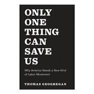 Only One Thing Can Save Us by Geoghegan, Thomas, 9781620972038