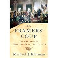 The Framers' Coup The Making of the United States Constitution by Klarman, Michael J., 9780199942039
