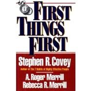 First Things First by Stephen R. Covey; A. Roger Merrill; Rebecca R. Merrill, 9780684802039
