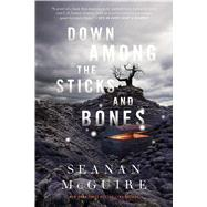 Down Among the Sticks and Bones by McGuire, Seanan, 9780765392039