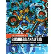 The Foundations of Business Analysis:  An Introduction to Derivative Calculus and Statistics by BERG, DOUGLAS, 9781465222039