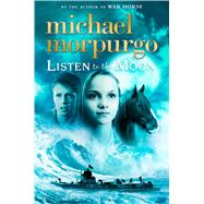 Listen to the Moon by Morpurgo, Michael, 9781250042040