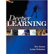 Deeper Learning : 7 Powerful Strategies for in-Depth and Longer-Lasting Learning by Eric Jensen, 9781412952040
