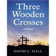 Three Wooden Crosses by Hall, David C., 9781490862040