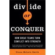 Divide or Conquer How Great Teams Turn Conflict into Strength by McLain Smith, Diana, 9781591842040