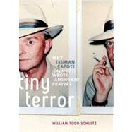 Tiny Terror Why Truman Capote (Almost) Wrote Answered Prayers by Schultz, William Todd, 9780199752041