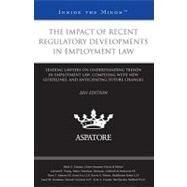 The Impact of Recent Regulatory Developments in Employment Law, 2011: Leading Lawyers on Understanding Trends in Employment Law, Complying With New Guidelines, and Anticipating Future Changes by , 9780314272041