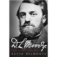 D.L. Moody - A Life Innovator, Evangelist, World Changer by Belmonte, Kevin; Powell, David S., 9780802412041