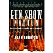 Gun Show Nation: Gun Culture and American Democracy by Burbick, Joan, 9781595582041