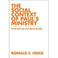 The Social Context of Paul's Ministry: Tentmaking and Apostleshi by Hock, Ronald F., 9780800662042