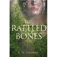 The Rattled Bones by Parker, S.M., 9781481482042