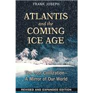 Atlantis and the Coming Ice Age by Joseph, Frank, 9781591432043