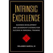 Intrinsic Excellence by Garcia, Rolando; John, Dan, 9781942812043