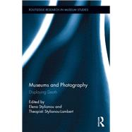 Museums and Photography: Displaying Death by Stylianou; Elena, 9781138852044