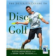 The Definitive Guide to Disc Golf by Menickelli, Justin, Ph.D.; Pickens, Ryan, 9781629372044