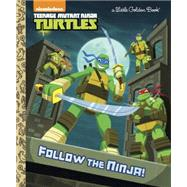 Follow the Ninja! (Teenage Mutant Ninja Turtles) by GOLDEN BOOKSLAMBE, STEVE, 9780553512045