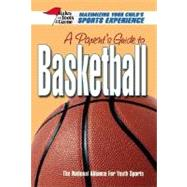 A Parent's Guide To Basketball: Maximizing Your Child's Sports Experience by NATIONAL ALLIANCE FOR YOUTH SPORTS, 9780757002045