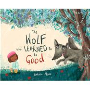 The Wolf Who Learned to Be Good by Moore, Natalia; Moore, Natalia, 9780807592045