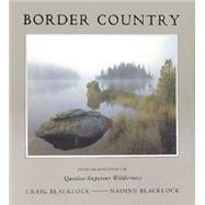 Border Country: Photographs from the Quentico-Superior Wilderness by Blacklock, Craig, 9781892472045