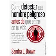 Como detectar a un hombre peligroso antes de que entre en tu vida  / How to Spot a Dangerous Man Before You Get Involved by Brown, Sandra, 9788416192045