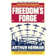 Freedom's Forge by HERMAN, ARTHUR, 9780812982046