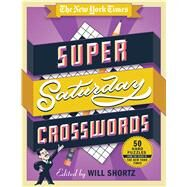 The New York Times Super Saturday Crosswords 50 Hard Puzzles from the Pages of The New York Times by Unknown, 9781250082046