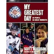 Hockey Night in Canada: My Greatest Day by Morrison, Scott, 9781554702046