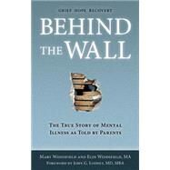 Behind the Wall by Widdifield, Mary; Widdifield, Elin; Looney, John G., M.D., 9781634132046