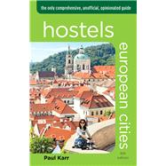 Hostels European Cities, 6th The Only Comprehensive, Unofficial, Opinionated Guide by Karr, Paul, 9780762792047