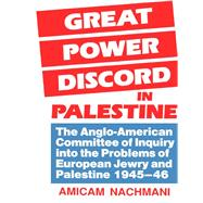 Great Power Discord in Palestine: The Anglo-American Committee of Inquiry into the Problems of European Jewry and Palestine 1945-46 by Nachmani,Amikam, 9781138992047