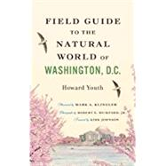 Field Guide to the Natural World of Washington, D.c. by Youth, Howard; Klingler, Mark A.; Mumford, Robert E., Jr.; Johnson, Kirk, 9781421412047