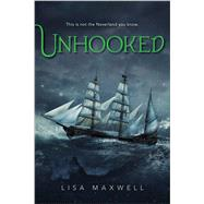 Unhooked by Maxwell, Lisa, 9781481432047