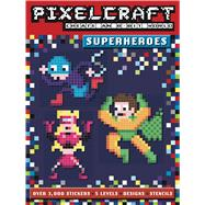 Pixelcraft: Superheroes by Bowles, Anna; Smallman, Ben, 9781499802047