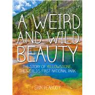 A Weird and Wild Beauty by Peabody, Erin, 9781634502047