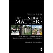 Do Funerals Matter?: The Purposes and Practices of Death Rituals in Global Perspective by Hoy; William G., 9780415662048