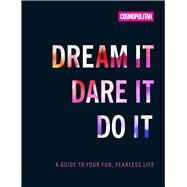 Cosmo's Dream It Dare It Do It A Guide to Your Fun, Fearless Life by Unknown, 9781618372048