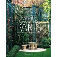 Private Gardens of Paris by D'Arnoux, Alexandra; De Laubadere, Bruno; De Chabaneix, Gilles, 9782080202048