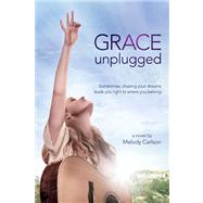 Grace Unplugged A Novel by Carlson, Melody, 9781433682049