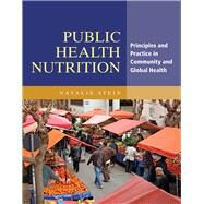 Public Health Nutrition: Principles and Practice for Community and Global Health by Stein, Natalie, 9781449692049