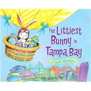 The Littlest Bunny in Tampa Bay: An Easter Adventure by Dunn, Robert; Jacobs, Lily, 9781492612049