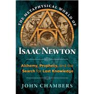 The Metaphysical World of Isaac Newton by Chambers, John, 9781620552049
