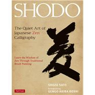 Shodo: The Quiet Art of Japanese Zen Calligraphy by Sato, Shozo; Akiba, Roshi Gengo, 9784805312049