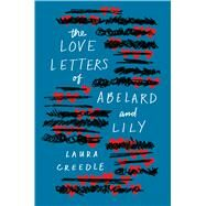 The Love Letters of Abelard and Lily by Creedle, Laura, 9780544932050