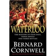 Waterloo: The History of Four Days, Three Armies, and Three Battles by Cornwell, Bernard, 9780062312051