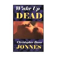 Wake Up Dead by Jonnes, Christopher Bonn, 9780966452051