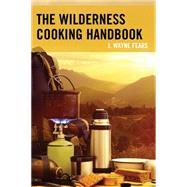 The Wilderness Cooking Handbook by Fears, J. Wayne, 9781493022052