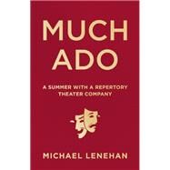 Much Ado A Summer with a Repertory Theater Company by Lenehan, Michael, 9781572842052