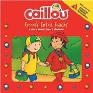 Caillou, Emma's Extra Snacks Living with Diabetes by Paradis, Anne; Sévigny, Eric, 9782897182052